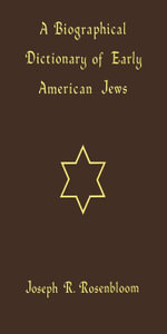 A Biographical Dictionary of Early American Jews : Colonial Times through 1800 - Joseph R. Rosenbloom