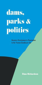 Dams, Parks and Politics : Resource Development and Preservation the Truman-Eisenhower Era - Elmo Richardson