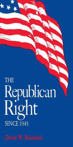 The Republican Right since 1945 - David W. Reinhard