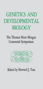 Genetics and Developmental Biology : The Thomas Hunt Morgan Centennial Symposium