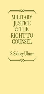 Military Justice and the Right to Counsel - S. Sidney Ulmer