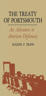The Treaty of Portsmouth : An Adventure in American Diplomacy - Eugene P. Trani