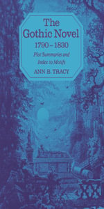 The Gothic Novel 1790--1830 : Plot Summaries and Index to Motifs - Ann B. Tracy
