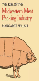 The Rise of the Midwestern Meat Packing Industry - Margaret Walsh