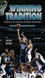 The Winning Tradition : A History of Kentucky Wildcat Basketball - Bert Nelli