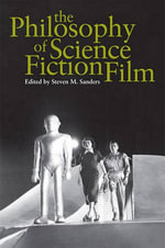 The Philosophy of Science Fiction Film - Steven Sanders