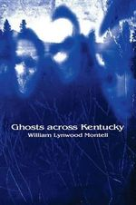 Ghosts Across Kentucky - William Lynwood Montell
