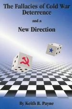 The Fallacies of Cold War Deterrence and a New Direction - Keith B. Payne