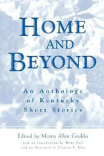 Home and Beyond : An Anthology of Kentucky Short Stories
