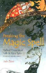 Breaking the Magic Spell : Radical Theories of Folk and Fairy Tales - Jack D. Zipes