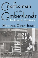 Craftsman of the Cumberlands : Tradition and Creativity - Michael Owen Jones
