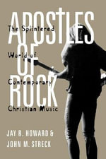 Apostles of Rock : The Splintered World of Contemporary Christian Music - Jay R. Howard