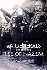 The SA Generals and the Rise of Nazism - Bruce Campbell