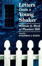 Letters from a Young Shaker : William S. Byrd at Pleasant Hill - William S. Byrd