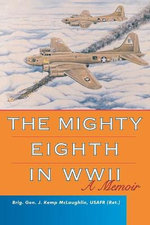 The Mighty Eighth in WWII : A Memoir - J.Kemp McLaughlin