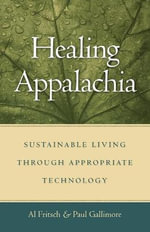 Healing Appalachia : Sustainable Living Through Appropriate Technology - Albert J. Fritsch