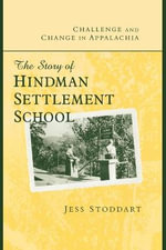 Challenge and Change in Appalachia : The Story of Hindman Settlement School - Jess Stoddart