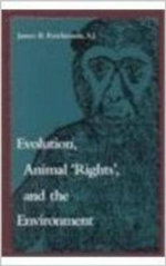 Evolution, Animal Rights and the Environment - James B. Reichmann