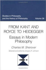 From Kant to Royce and Heidegger : Essays in Modern Philosophy - Charles M. Sherover