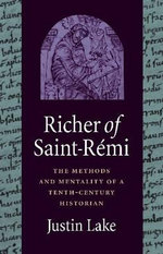 Richer of Saint-R'Mi : The Methods and Mentality of a Tenth-Century Historian - Justin Lake