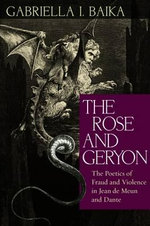 The Rose and Geryon : The Poetics of Fraud and Violence in Jean de Meun and Dante - Gabriella I Baika
