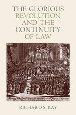 The Glorious Revolution and the Continuity of Law - Richard S. Kay