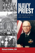 Navy Priest : The Life of Captain Jake Laboon, SJ - Richard Gribble