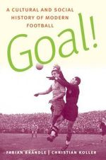 Goal! : A Cultural and Social History of Modern Football - Fabian Brondle