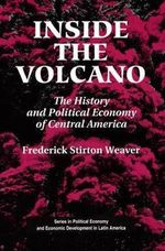 Inside the Volcano : History and Political Economy of Central America - Frederick Stirton Weaver