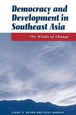 Democracy and Development in Southeast Asia : The Winds of Change - Clark D. Neher