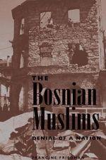 The Bosnian Muslims : Denial of A Nation - Francine Friedman