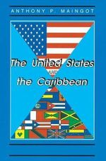 The United States and the Caribbean : Synergies of an Asymmetrical Relationship - Anthony P. Maingot