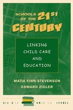 Schools for the 21st Century : Linking Child Care and Education - Matia Finn-Stevenson