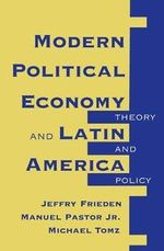 Modern Political Economy and Latin America : Theory and Policy - Jeffry A. Frieden