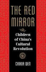 The Red Mirror : Children of China's Cultural Revolution - Chihua Wen