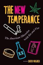 The New Temperance : The American Obsession with Sin and Vice - David Wagner