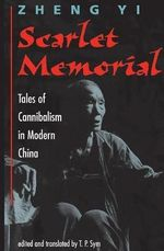 Scarlet Memorial : Tales of Cannibalism in Modern China - Zheng Yi
