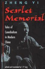 Scarlet Memorial : Tales of Cannibalism in Modern China - Zheng Yi