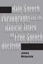 Hate Speech, Pornography and Radical Attacks on Free Speech Doctrine - James Weinstein