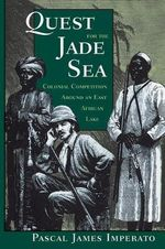 Quest for the Jade Sea : Colonial Competition around an East African Lake - Pascal James Imperato
