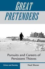 Great Pretenders : Pursuit and Careers of Persistent Thieves - Neal Shover