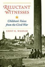 Reluctant Witnesses : Children's Voices from the Civil War - Emmy E. Werner