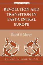 Revolution in East-Central Europe : Dilemmas in World Politics - David S. Mason