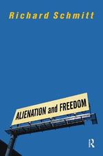 Alienation and Freedom - Richard Schmitt