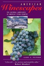 American Winescapes : The Cultural Landscapes of America's Wine Country - Gary L. Peters