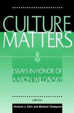 Culture Matters : Essays in Honor of Aaron Wildavsky - Richard J. Ellis