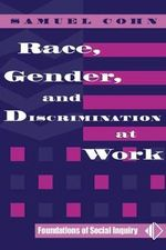 Race, Gender, and Discrimination at Work : Foundations of Social Inquiry - Samuel Cohn