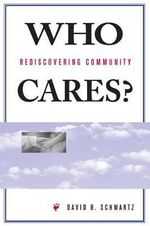 Who Cares? : Rediscovering Community - David B. Schwartz