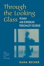 Through the Looking Glass : Women and Borderline Personality Disorder - Dana Becker