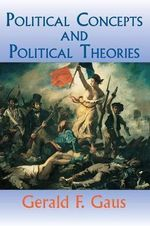 Political Concepts and Political Theories - Gerald Gau